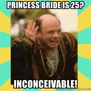 Princess Bride Vizzini - Princess Bride is 25? Inconceivable!