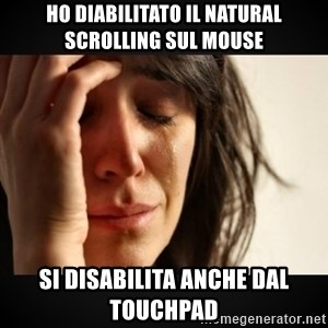 Girl crying girl - Ho diabilitato il natural scrolling sul mouse si disabilita anche dal touchpad