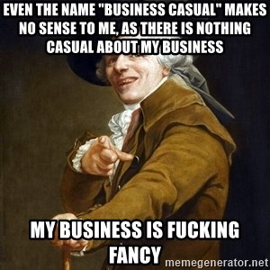 "Joseph Ducreaux - even the name ""business casual"" makes no sense to me, as there is nothing casual about my business my business is fucking fancy"