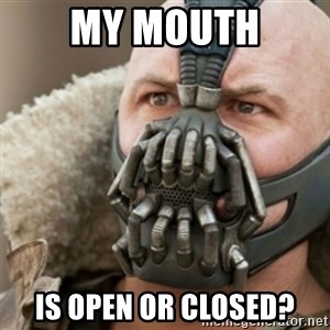 Bane - MY MOUTH IS OPEN OR CLOSED?