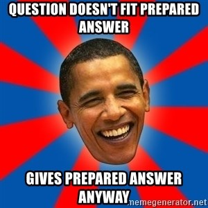Obama - question doesn't fit prepared answer gives prepared answer anyway