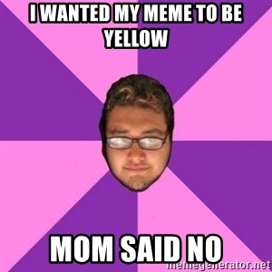 Forever AYOLO Erik - I wanted my meme to be yellow mom said no