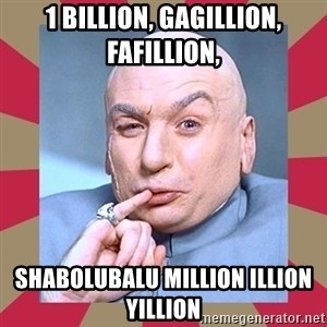 Dr. Evil - 1 BILLION, GAGILLION, FAFILLION, SHABOLUBALU MILLION ILLION YILLION