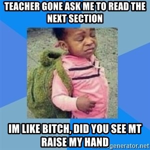 Disgusted Black Girl - teacher gone ask me to read the next section im like bitch, did you see mt raise my hand