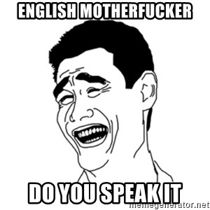 FU*CK THAT GUY - english motherfucker do you speak it