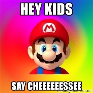 Mario Says - hey Kids say Cheeeeeessee