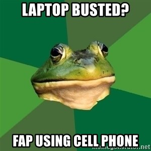 Foul Bachelor Frog - Laptop busted? Fap using Cell Phone