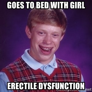 Bad Luck Brian - goes to bed with girl erectile dysfunction