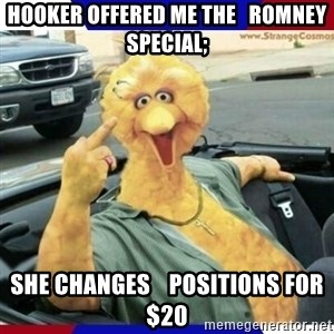 Big Bird Middle Finger - Hooker offered me the   Romney special; She changes    positions for $20
