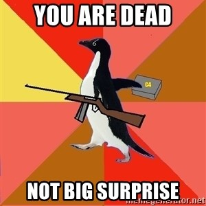 Socially Fed Up Penguin - YOU ARE DEAD not big surprise
