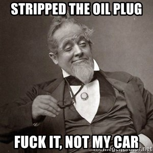 1889 [10] guy - stripped the oil plug fuck it, not my car