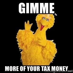 BIG BIRD meme - gimme more of your tax money