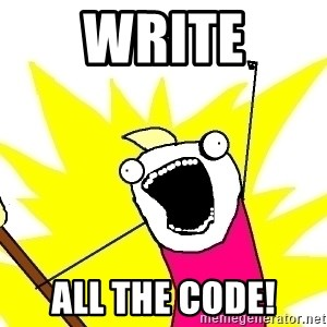 X ALL THE THINGS - write all the code!