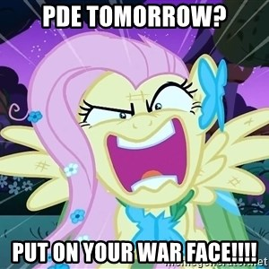 angry-fluttershy - PDE TOMORROW? PUT ON YOUR WAR FACE!!!!