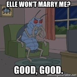 Good Good Bug - elle won't marry me? good, good.