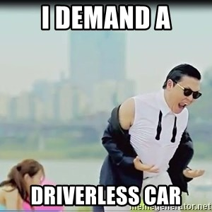 Psy's DAT ASS - i demand a Driverless car