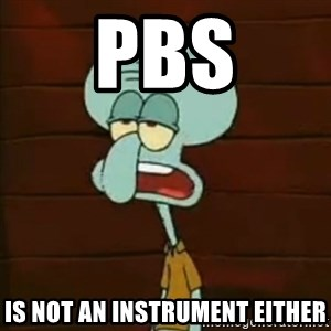 Squidward The Music Expert - PBS is not an instrument either