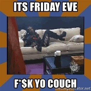 rick james fuck yo couch - Its Friday Eve F*$K yo Couch