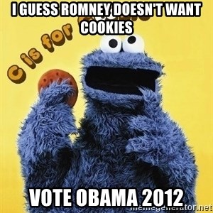 cookie monster  - I guess Romney Doesn't Want Cookies Vote Obama 2012