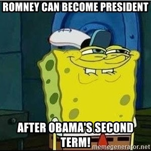 Spongebob Face - Romney can become president after obama's second term!