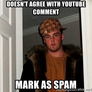 Scumbag Steve - doesn't agree with youtube comment mark as spam