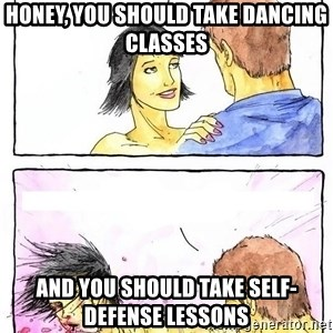 Alpha BF - Honey, you should take dancing classes and you should take self-defense lessons