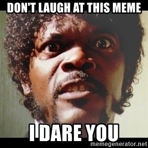 Samuel L Jackson meme - Don't laugh at this meme I dare you