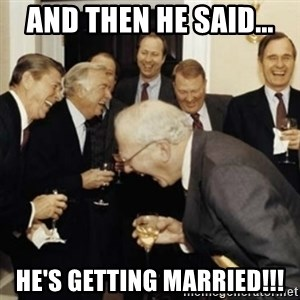 laughing reagan  - AND THEN HE SaID... He's getting married!!!