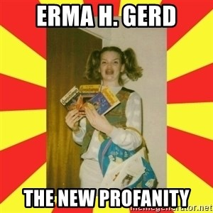 erma gerd - ERMA h. GERD The New profanity