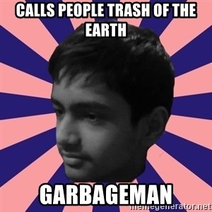 Los Moustachos - I would love to become X - calls people trash of the earth garbageman