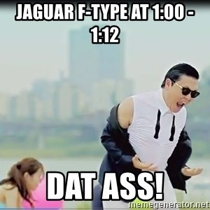 Psy's DAT ASS - Jaguar F-Type at 1:00 - 1:12 DAT ASS!
