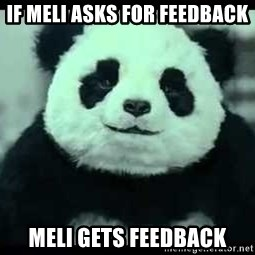 Never say no to Panda - IF MELI ASKS FOR FEEDBACK MELI GETS FEEDBACK