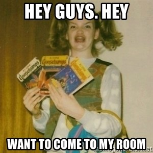 ermahgerd, mershed perderders girl - Hey guys. hey Want to come to my room