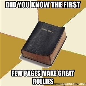 Denial Bible - DId you know the first few pages make great rollies