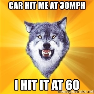 Courage Wolf - car hit me at 30mph i hit it at 60