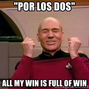 """Jean Luc Picard Full of Win - No Text - """"por los dos"""" all my win is full of win"""