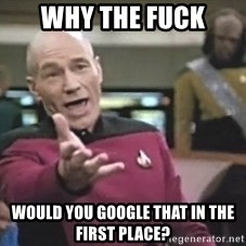 Picard Wtf - Why the fuck would you google that in the first place?