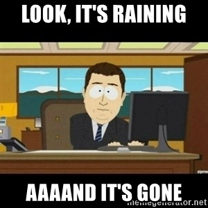 Annnnd its gone - look, it's raining aaaand it's gone