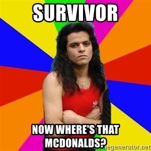 James Hetfalse - survivor now where's that mcdonalds?