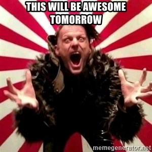 Advice Zoog - This will be awesome tomorrow