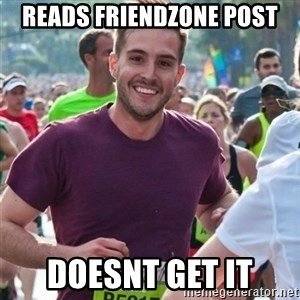 Incredibly photogenic guy - Reads Friendzone Post Doesnt get it