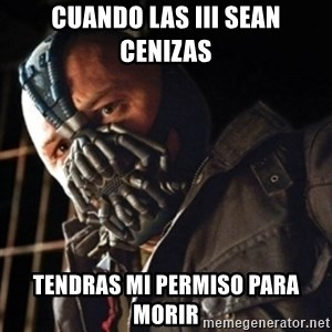 Only then you have my permission to die - Cuando las iii sean cenizas Tendras mi permiso para morir