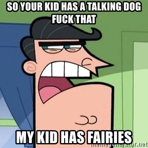 Umbridge - so your kid has a talking dog Fuck that my kid has fairies