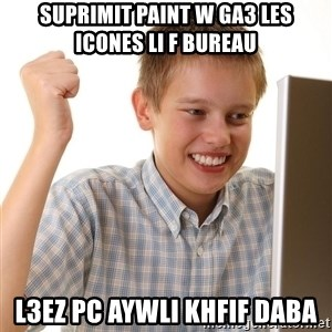 First Day on the internet kid - suprimit paint w ga3 les icones li f bureau l3ez pc aywli khfif daba