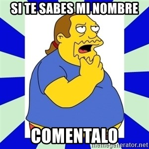 Comic book guy simpsons - si te sabes mi nombre comentalo