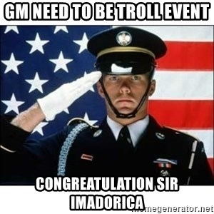 salute - GM NEED TO BE TROLL EVENT CONGreatulation sir imadorica