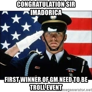salute - CONGratulation sir imadorica first winner of gm need to be troll event
