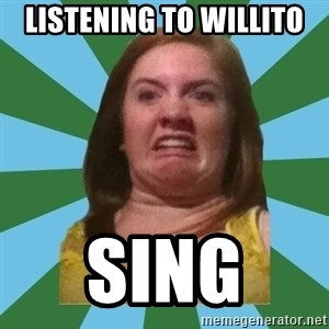 Disgusted Ginger - listening to willito sing