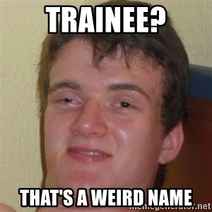 10guy - Trainee? that's a weird name