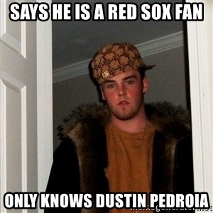 Scumbag Steve - says he is a red sox fan only knows dustin pedroia